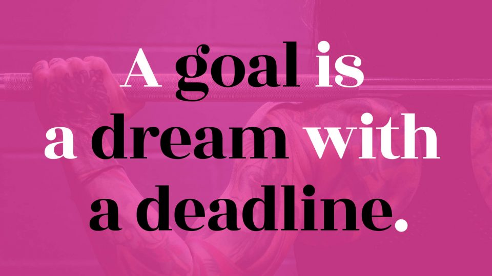 A-goal-is-a-dream-with-a-deadline.