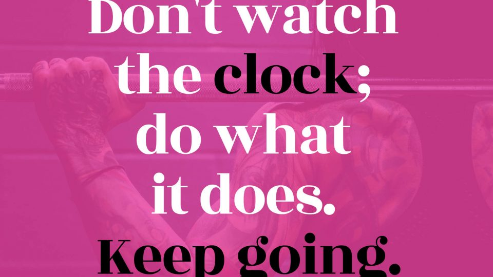 Don't-watch-the-clock-do-what-it-does.-Keep-going.