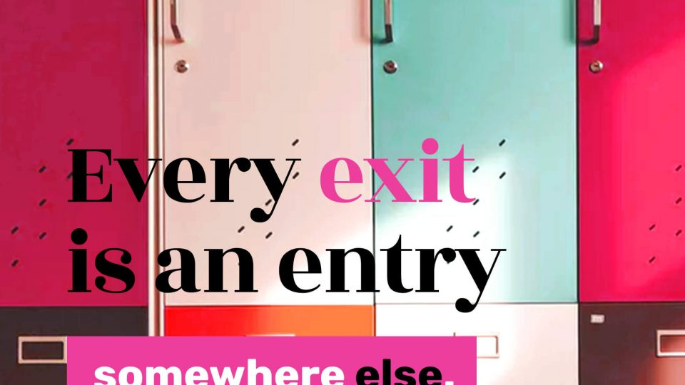 Every-exit-is-an-entry-somewhere-else.