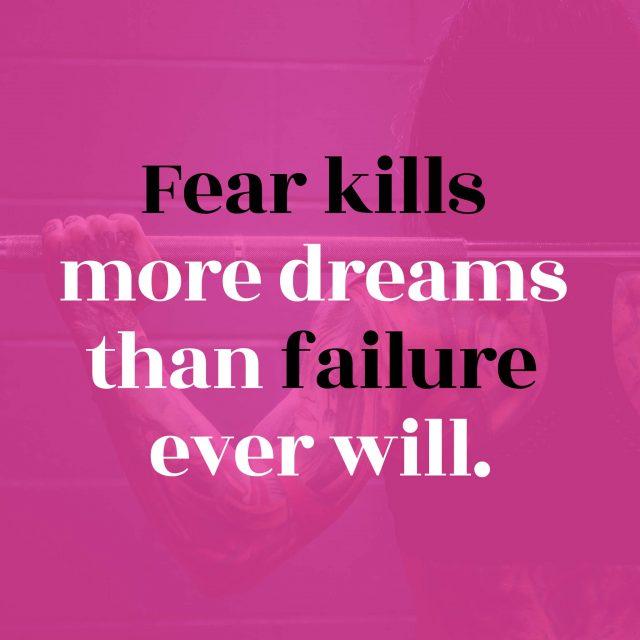 Fear-kills-more-dreams-than-failure-ever-will