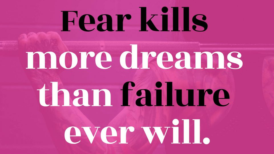 Fear-kills-more-dreams-than-failure-ever-will