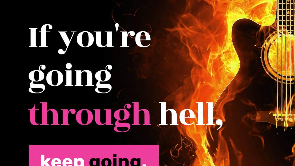 If-you're-going-through-hell,-keep-going.