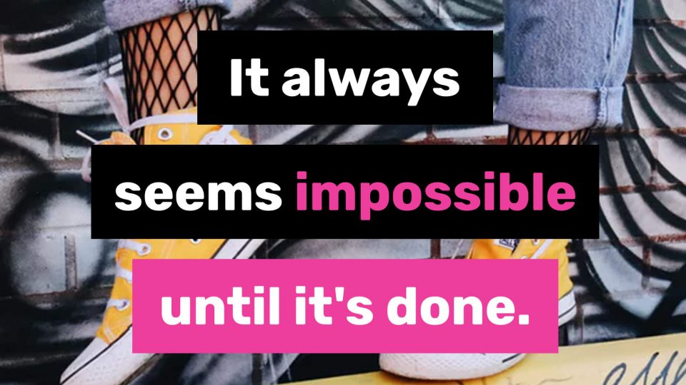 It-always-seems-impossible-until-it's-done.