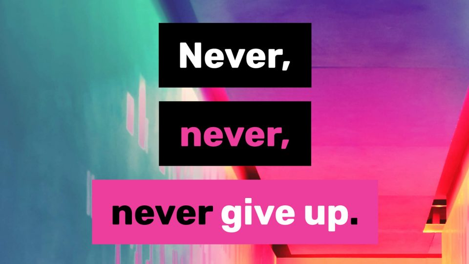 Never,-never,-never-give-up.