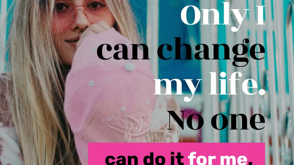 Only-I-can-change-my-life.-No-one-can-do-it-for-me.