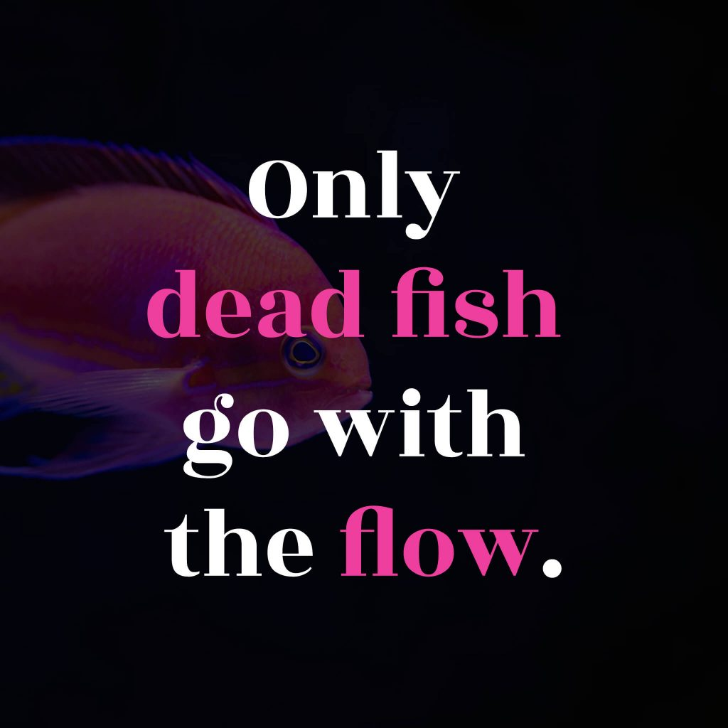 Only Dead Fish Go With The Flow Lady Valerie