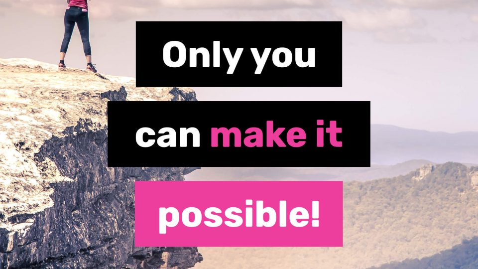 Only-you-can-make-it-possible
