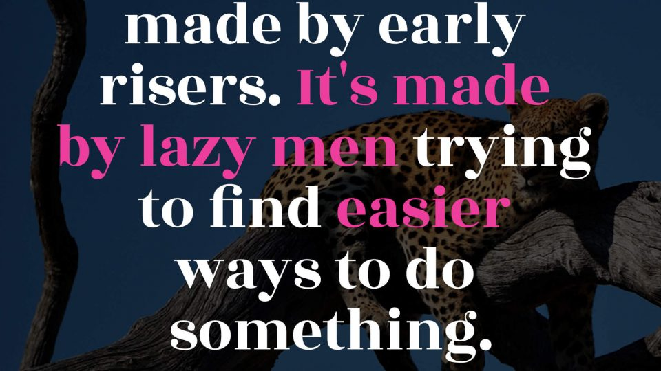 Progress-isn't-made-by-early-risers.-It's-made-by-lazy-men-trying-to-find-easier-ways-to-do-something.