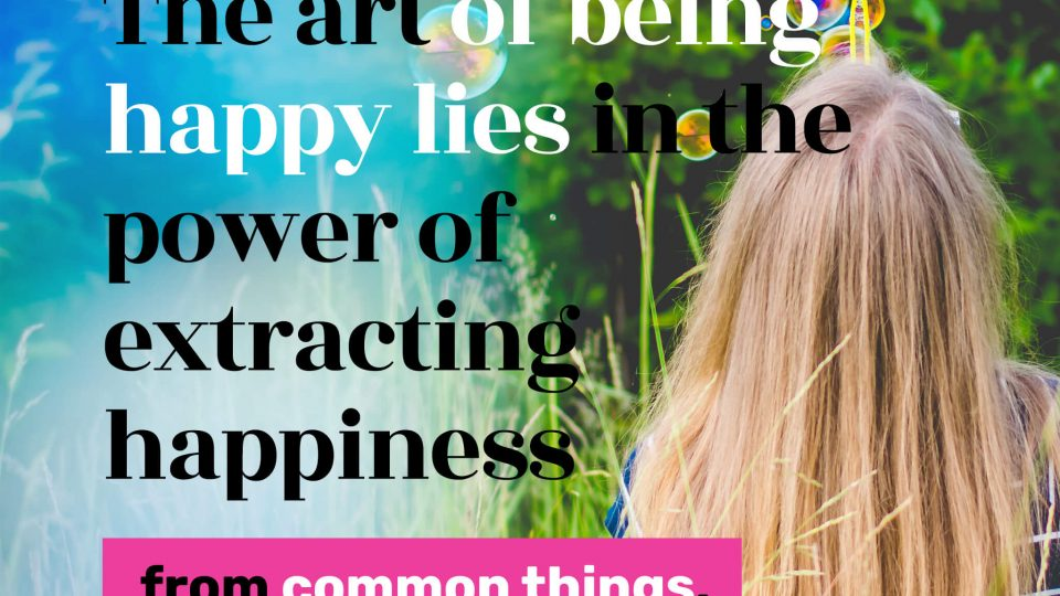 The-art-of-being-happy-lies-in-the-power-of-extracting-happiness-from-common-things.