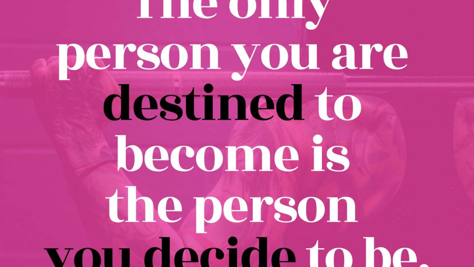 The-only-person-you-are-destined-to-become-is-the-person-you-decide-to-be.