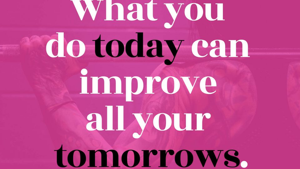 What-you-do-today-can-improve-all-your-tomorrows.