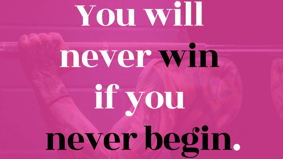 You-will-never-win-if-you-never-begin.