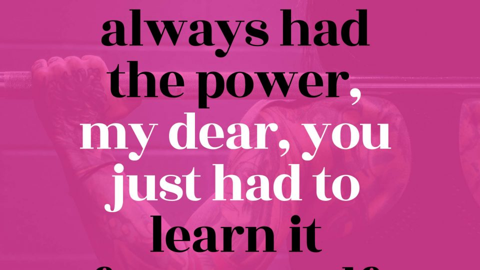You've-always-had-the-power,-my-dear,-you-just-had-to-learn-it-for-yourself.