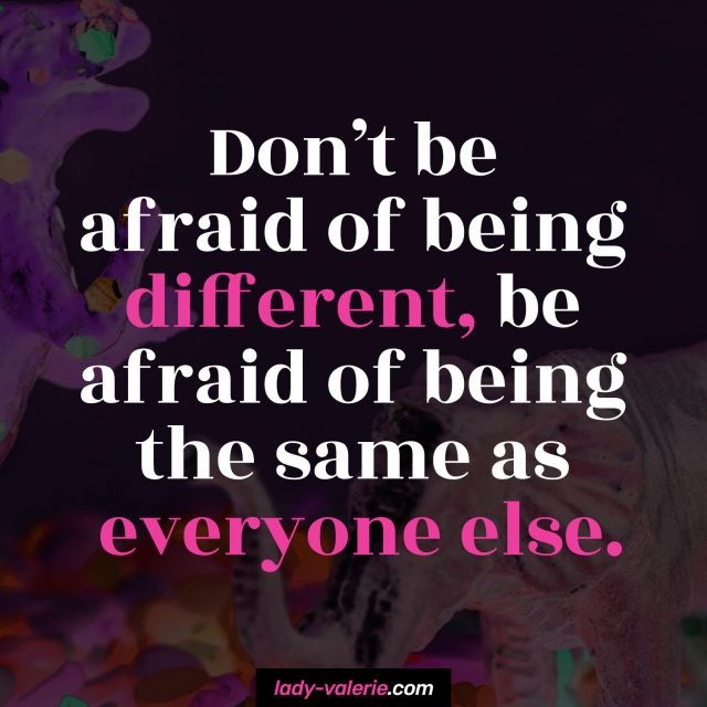 Don't-be-afraid-of-being-different,-be-afraid-of-being-the-same-as-everyone-else.