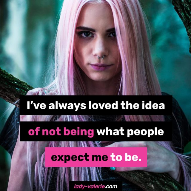 I've-always-loved-the-idea-of-not-being-what-people-expect-me-to-be