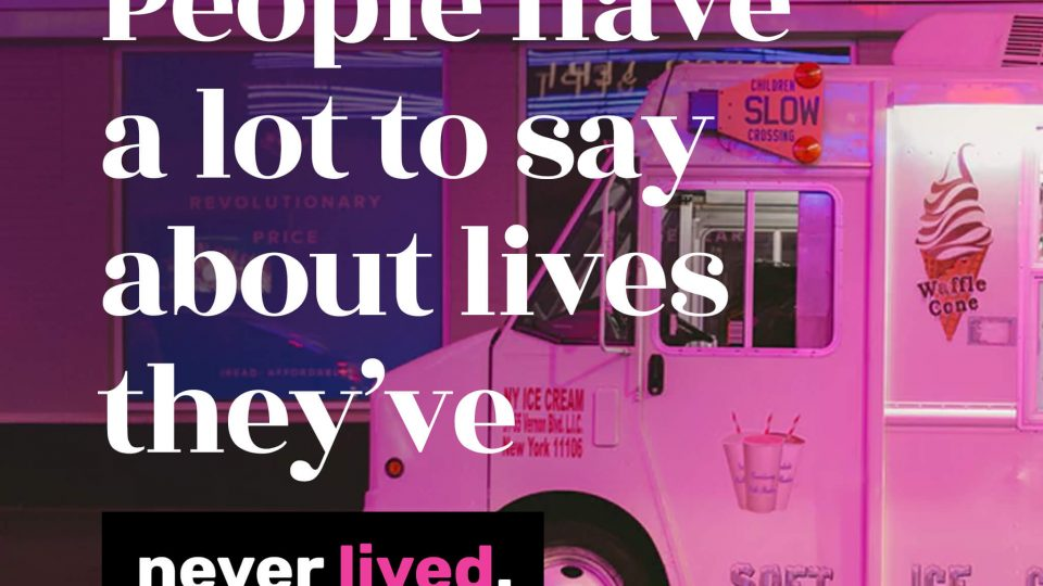 People have a lot to say about lives they never lived